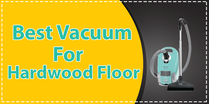 Top 8 Best Vacuums For Hardwood Floors 2018 Reviews