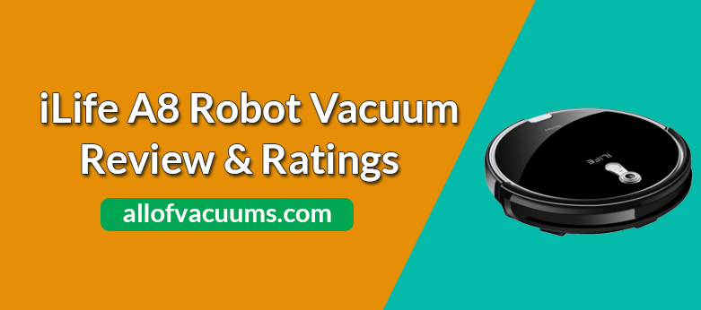 iLife A8 Robot Vacuum Cleaner Review & Ratings
