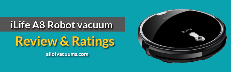 iLife A8 Robot Vacuum Review ( Pros & Cons ) Updated | All of Vacuums