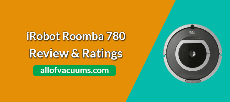 iRobot Roomba 780 Robot Vacuum Review