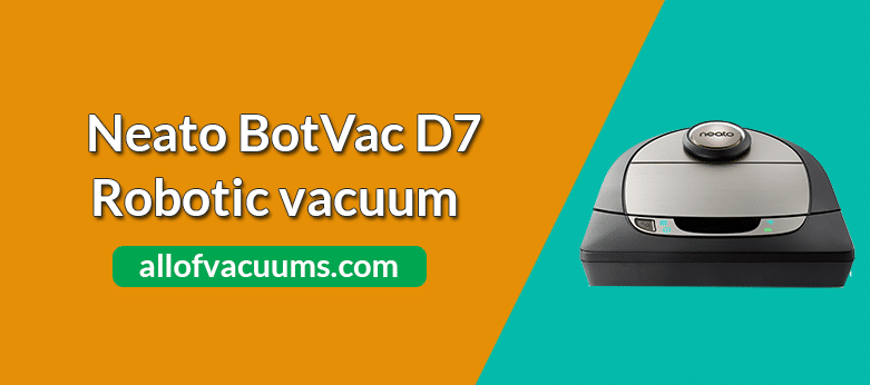 Neato Botvac D7 Robot Vacuum Review & Rating