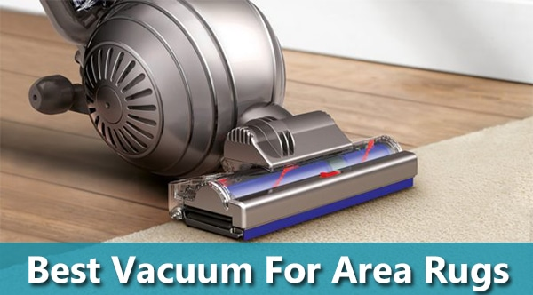 🥇Best Vacuum For Area Rugs ( Buying Guide )