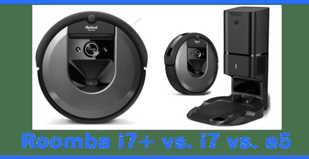 Roomba i7+ vs. i7 vs. E5