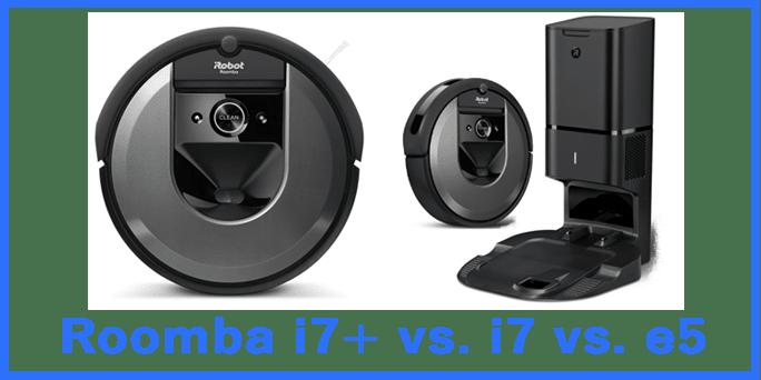 Roomba i7+ vs. i7 vs. E5: Differences Explained