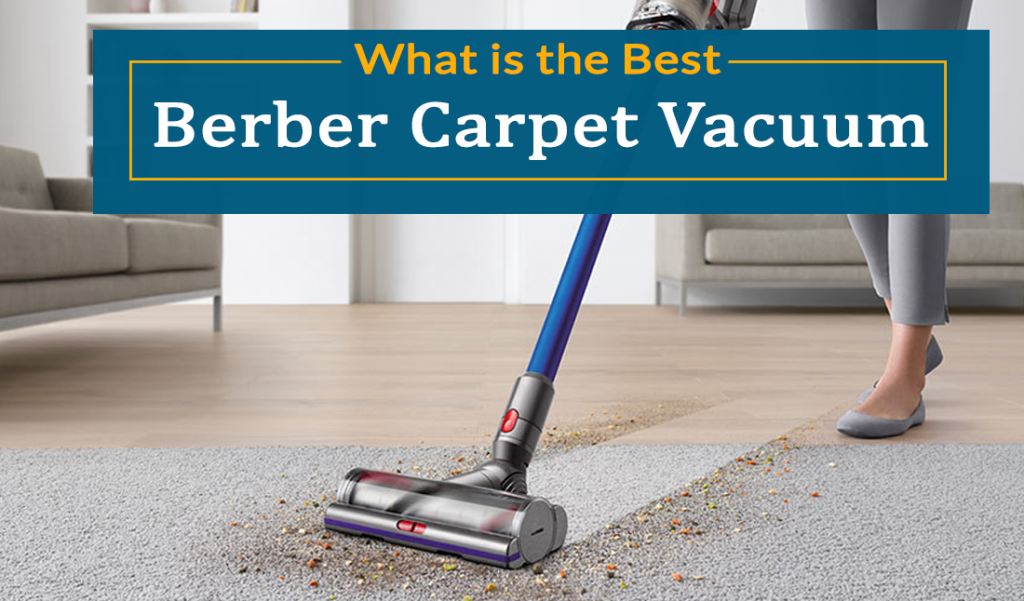 Discover the Best Vacuum for Berber Carpet 2019